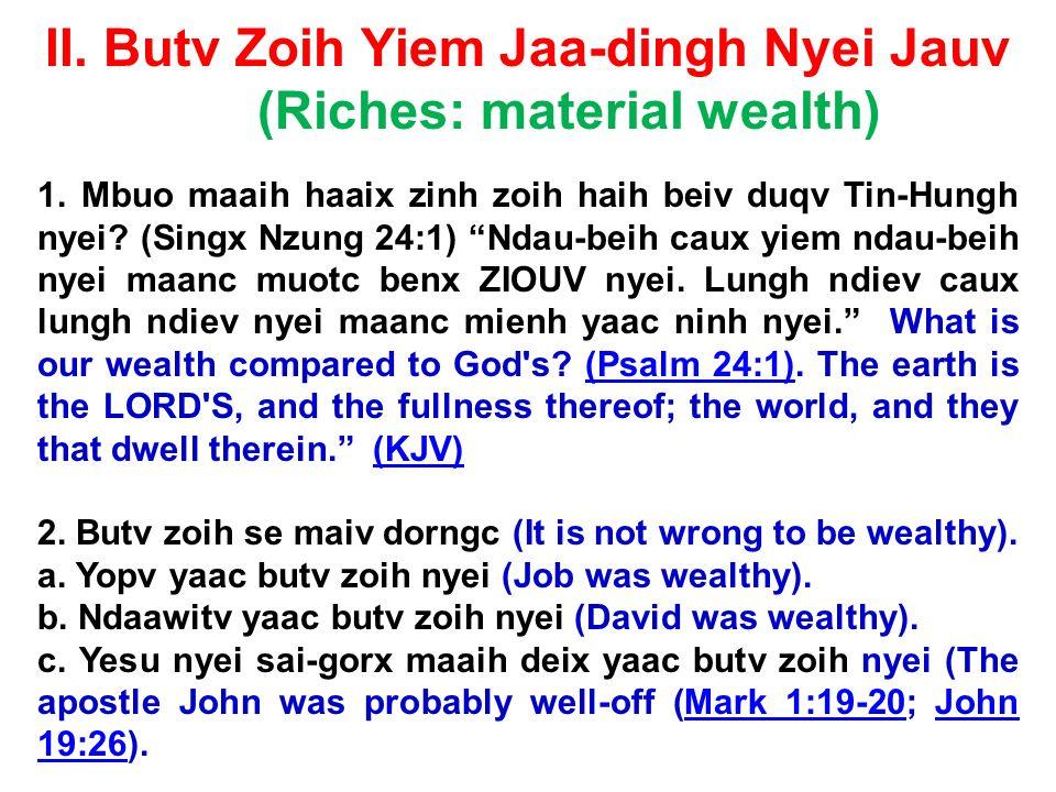 II. Butv Zoih Yiem Jaa-dingh Nyei Jauv (Riches: material wealth) 1. Mbuo maaih haaix zinh zoih haih beiv duqv Tin-Hungh nyei? (Singx Nzung 24:1) Ndau-