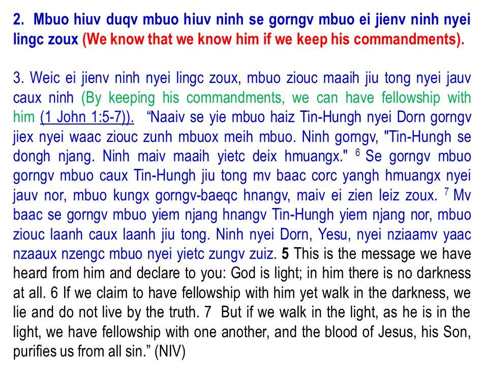 2. Mbuo hiuv duqv mbuo hiuv ninh se gorngv mbuo ei jienv ninh nyei lingc zoux (We know that we know him if we keep his commandments). 3. Weic ei jienv