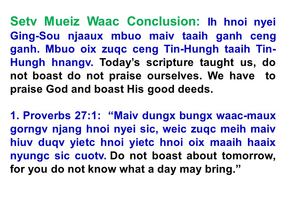 Setv Mueiz Waac Conclusion: Ih hnoi nyei Ging-Sou njaaux mbuo maiv taaih ganh ceng ganh. Mbuo oix zuqc ceng Tin-Hungh taaih Tin- Hungh hnangv. Todays