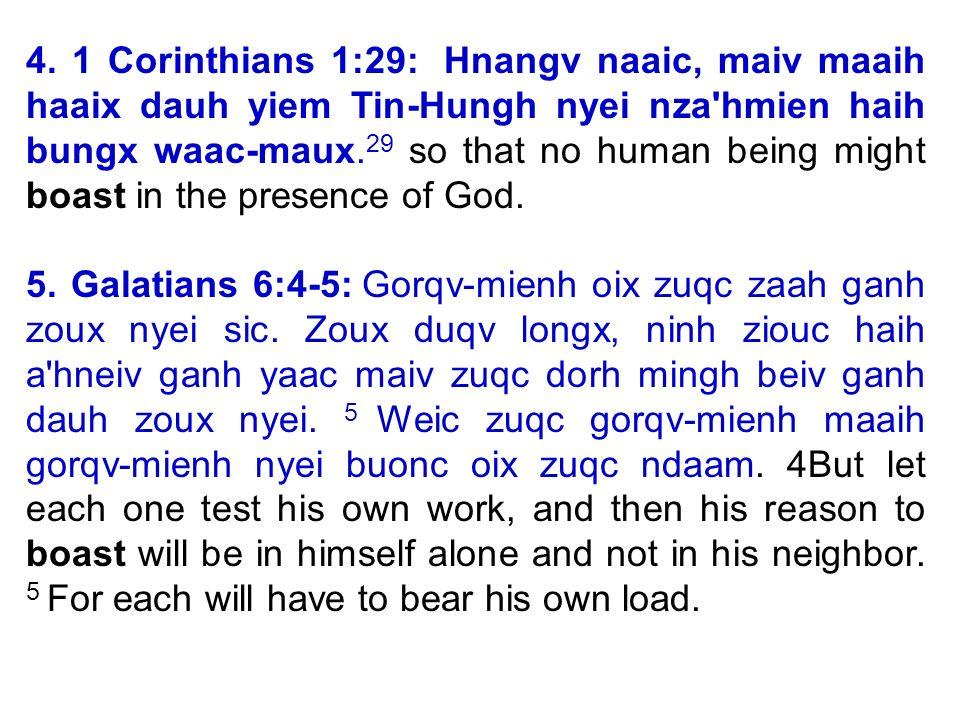 4. 1 Corinthians 1:29: Hnangv naaic, maiv maaih haaix dauh yiem Tin-Hungh nyei nza'hmien haih bungx waac-maux. 29 so that no human being might boast i