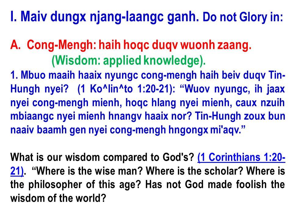 I. Maiv dungx njang-laangc ganh. Do not Glory in: A.Cong-Mengh: haih hoqc duqv wuonh zaang. (Wisdom: applied knowledge). 1. Mbuo maaih haaix nyungc co