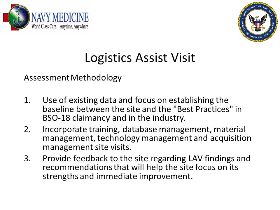 Logistics Assist Visit Assessment Methodology 1.Use of existing data and focus on establishing the baseline between the site and the
