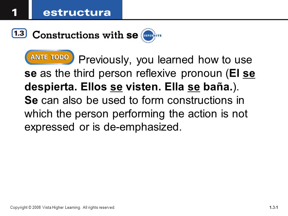 Copyright © 2008 Vista Higher Learning. All rights reserved.1.3-1 Previously, you learned how to use se as the third person reflexive pronoun (El se d