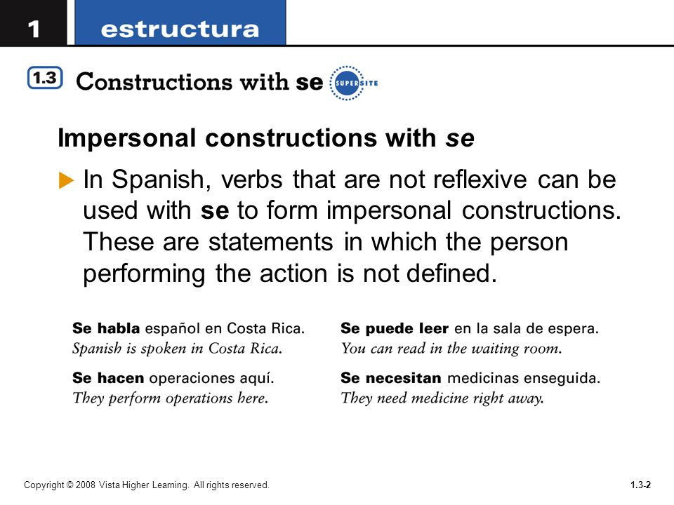 Copyright © 2008 Vista Higher Learning. All rights reserved.1.3-2 Impersonal constructions with se In Spanish, verbs that are not reflexive can be use