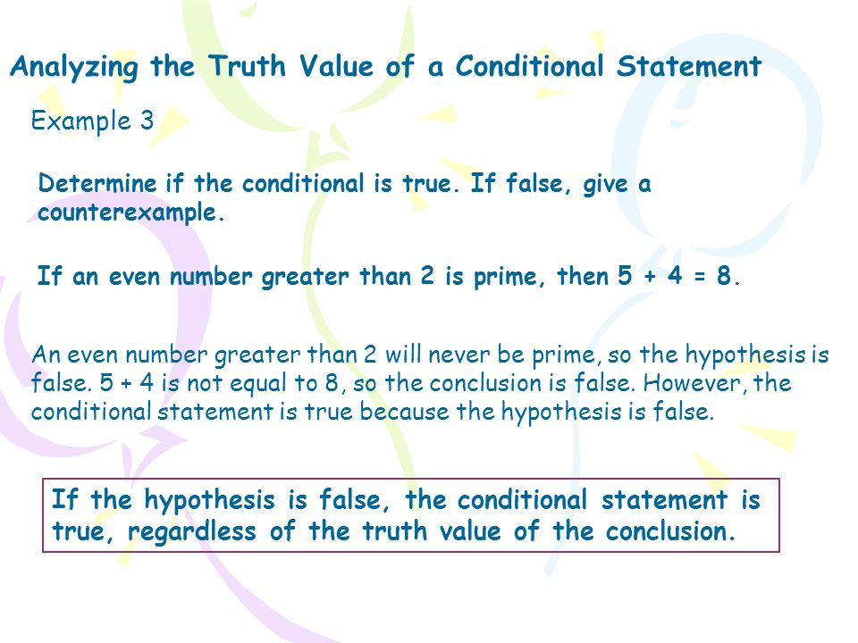 Determine if the conditional is true. If false, give a counterexample. Analyzing the Truth Value of a Conditional Statement An even number greater tha