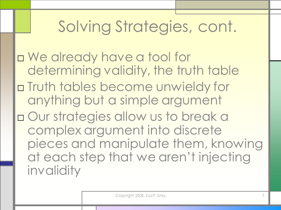 Copyright 2008, Scott Gray 7 Solving Strategies, cont.