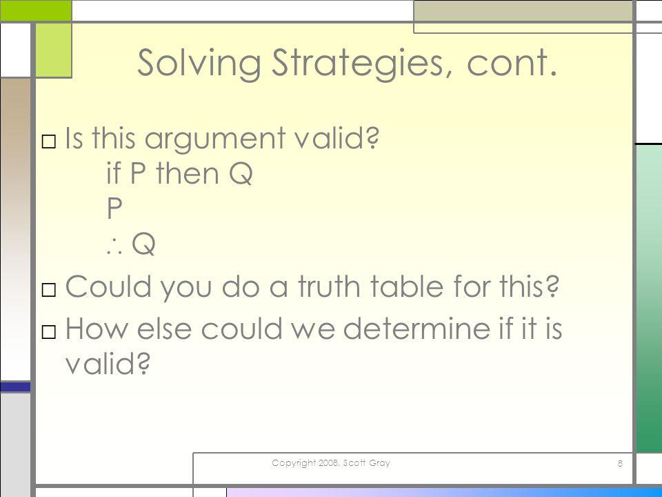 Copyright 2008, Scott Gray 8 Solving Strategies, cont.