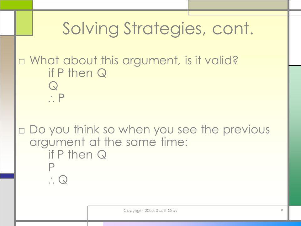 Copyright 2008, Scott Gray 9 Solving Strategies, cont.
