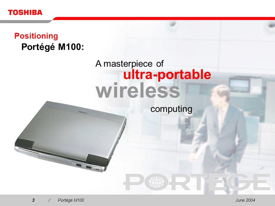 June 20043/Portégé M100 A masterpiece of ultra-portable wireless computing Portégé M100: Positioning
