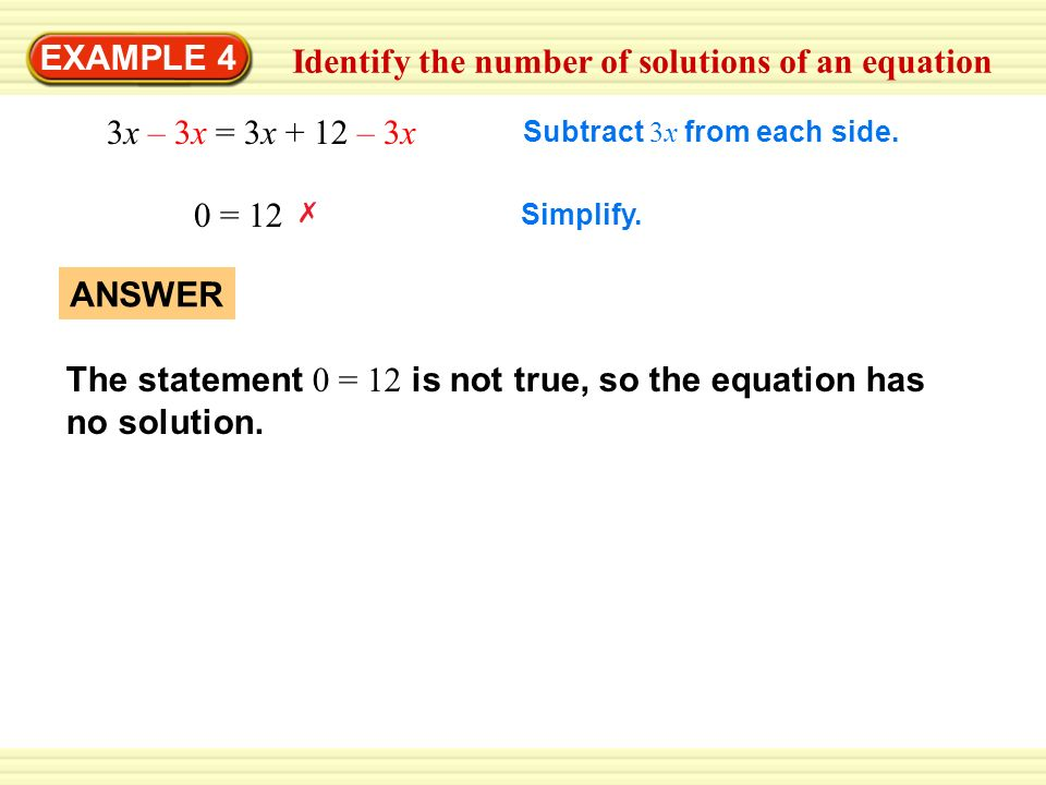 ANSWER The statement 0 = 12 is not true, so the equation has no solution. Simplify. 3x – 3x = 3x + 12 – 3x Subtract 3x from each side. 0 = 12 EXAMPLE