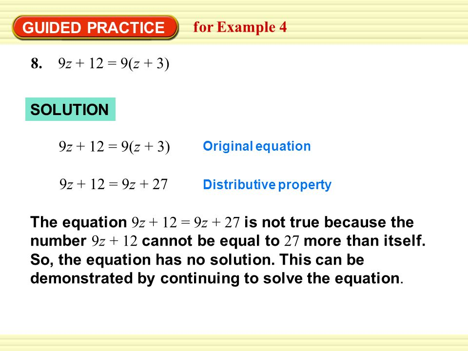 GUIDED PRACTICE for Example 4 8. 9z + 12 = 9(z + 3) SOLUTION 9z + 12 = 9(z + 3) Original equation 9z + 12 = 9z + 27 Distributive property The equation