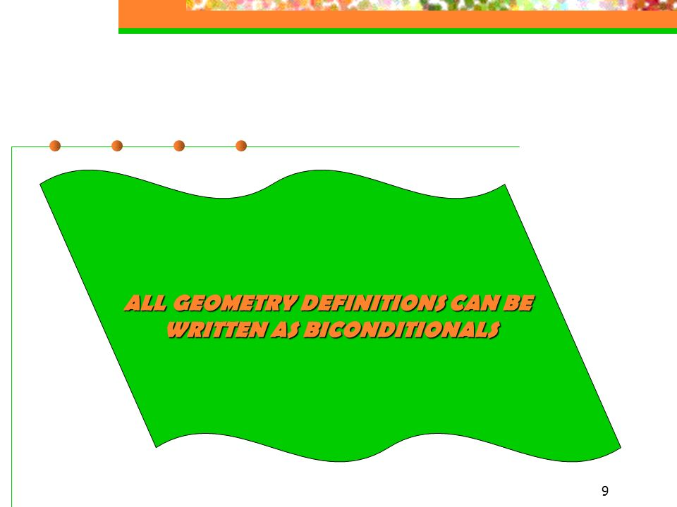 9 ALL GEOMETRY DEFINITIONS CAN BE WRITTEN AS BICONDITIONALS