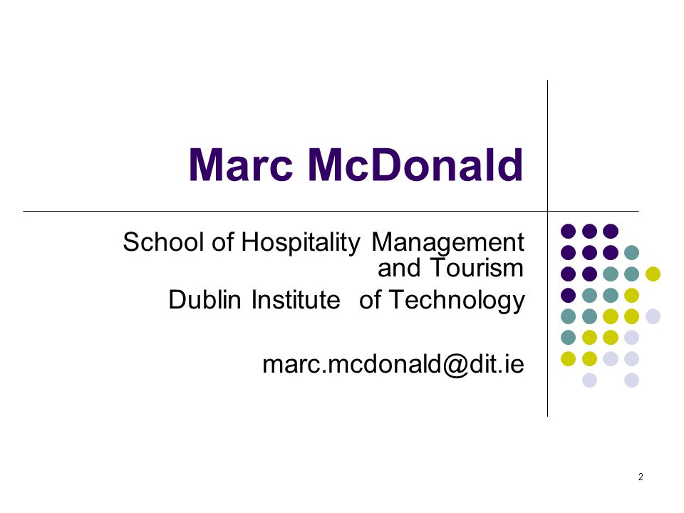 2 Marc McDonald School of Hospitality Management and Tourism Dublin Institute of Technology marc.mcdonald@dit.ie