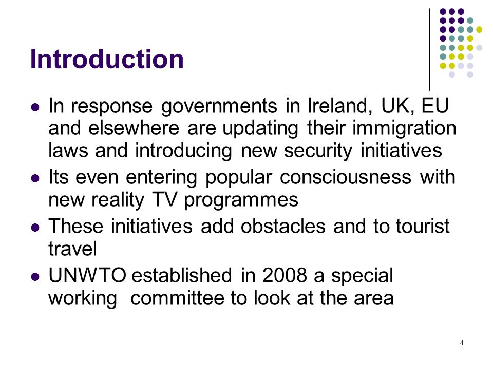 4 Introduction In response governments in Ireland, UK, EU and elsewhere are updating their immigration laws and introducing new security initiatives I