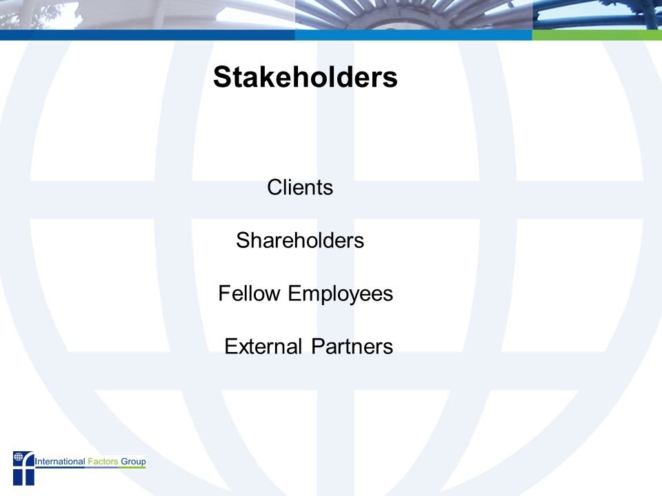 Stakeholders Clients Shareholders Fellow Employees External Partners