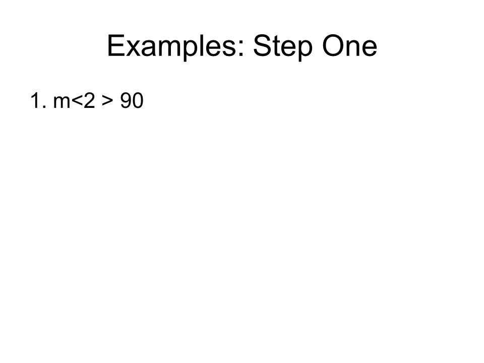 Examples: Step One 1. m 90