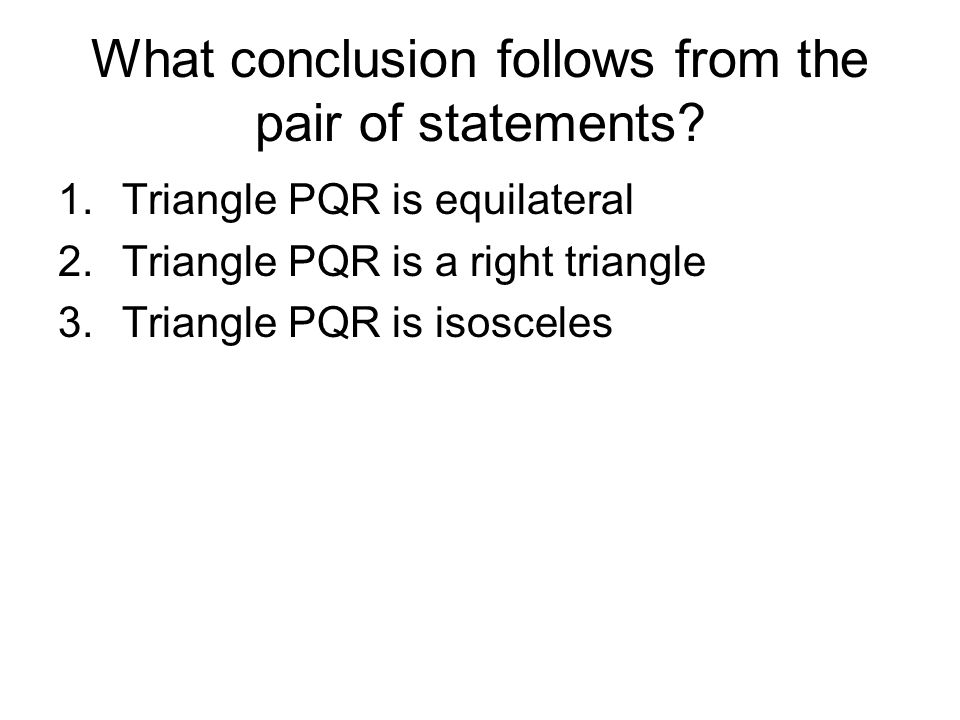 What conclusion follows from the pair of statements? 1.Triangle PQR is equilateral 2.Triangle PQR is a right triangle 3.Triangle PQR is isosceles