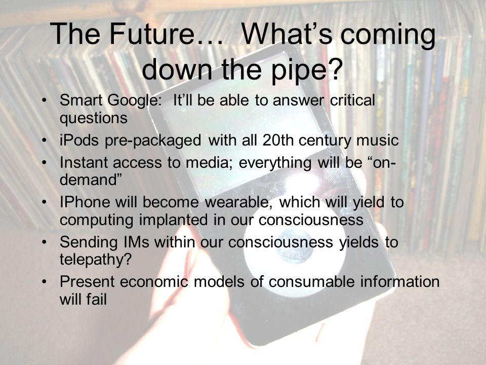 The Future… Whats coming down the pipe.