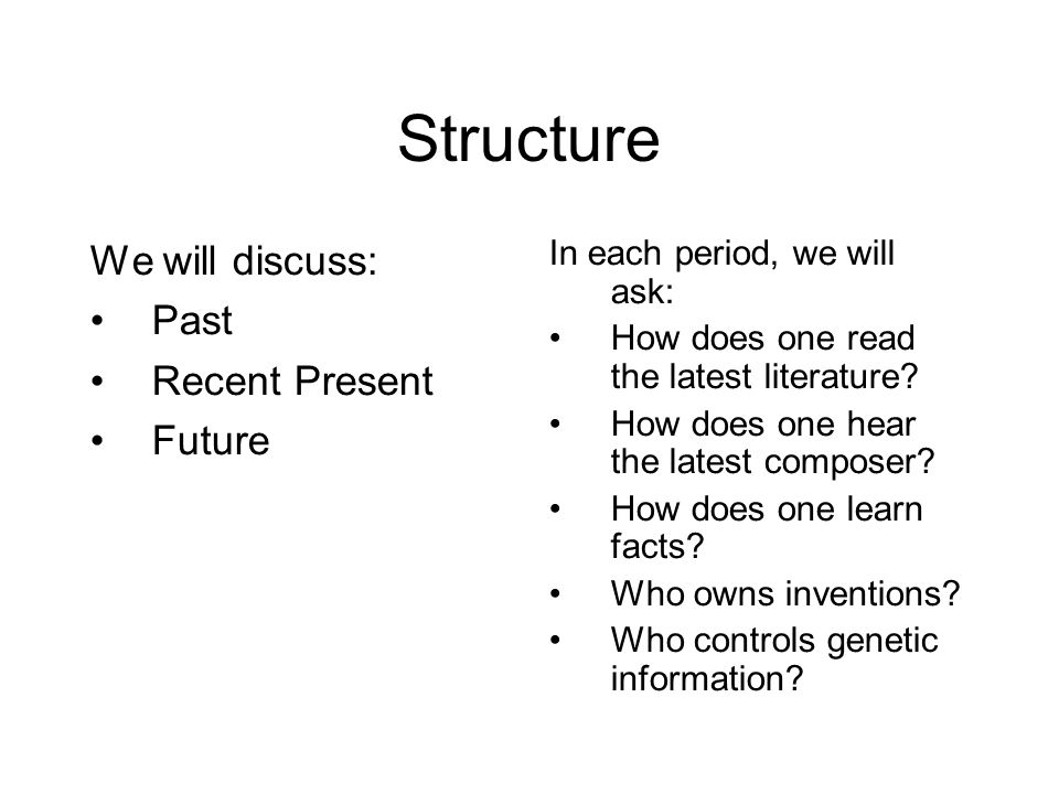 Structure We will discuss: Past Recent Present Future In each period, we will ask: How does one read the latest literature.