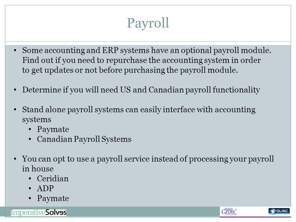 Payroll Some accounting and ERP systems have an optional payroll module. Find out if you need to repurchase the accounting system in order to get upda