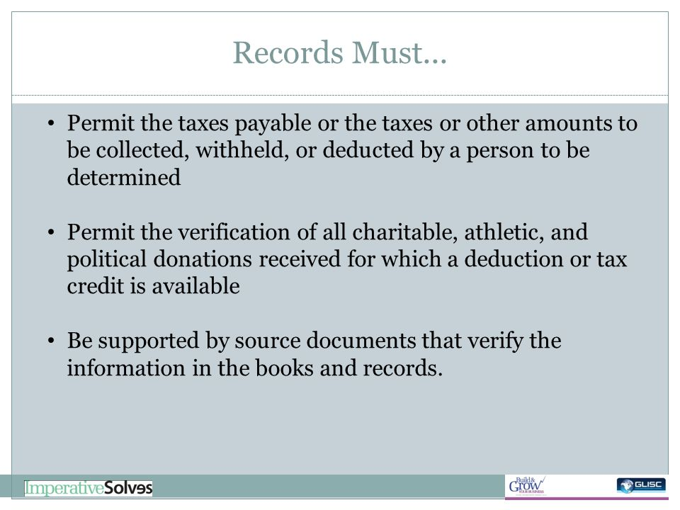 Records Must... Permit the taxes payable or the taxes or other amounts to be collected, withheld, or deducted by a person to be determined Permit the