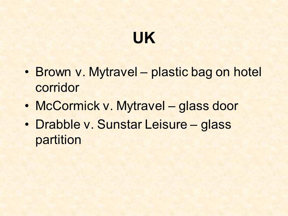 UK Brown v. Mytravel – plastic bag on hotel corridor McCormick v. Mytravel – glass door Drabble v. Sunstar Leisure – glass partition