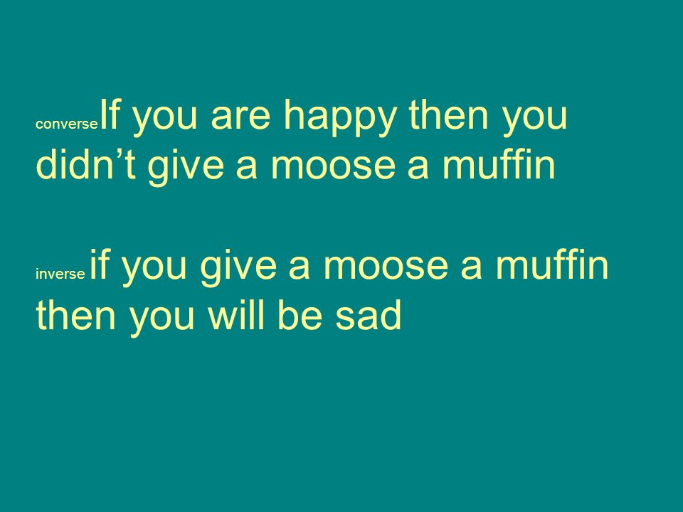 converse If you are happy then you didnt give a moose a muffin inverse if you give a moose a muffin then you will be sad