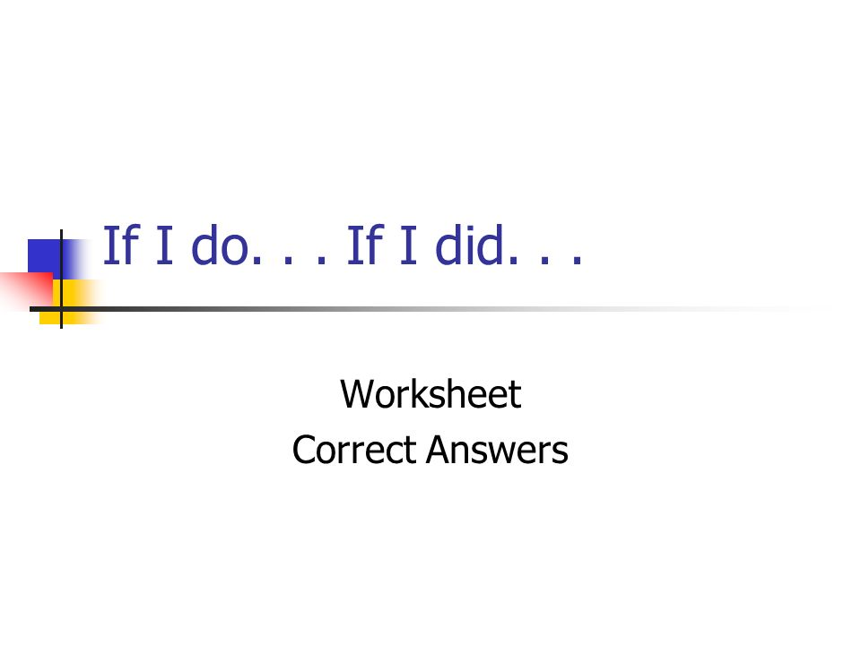 If I do... If I did... Worksheet Correct Answers