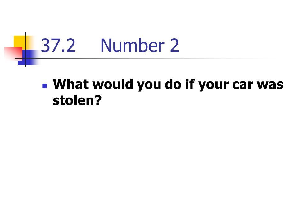 37.2Number 2 What would you do if your car was stolen
