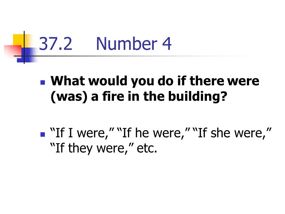 37.2Number 4 What would you do if there were (was) a fire in the building.