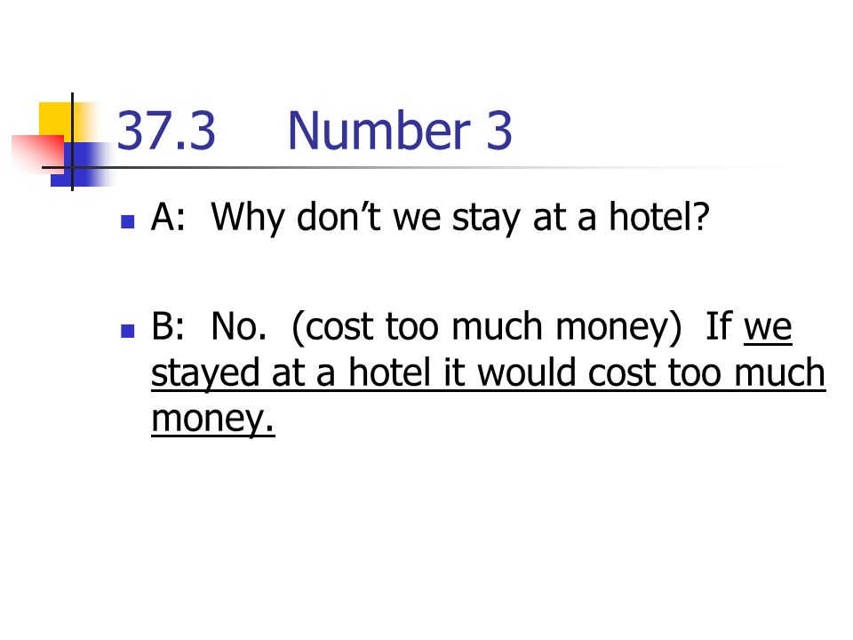 37.3Number 3 A: Why dont we stay at a hotel. B: No.