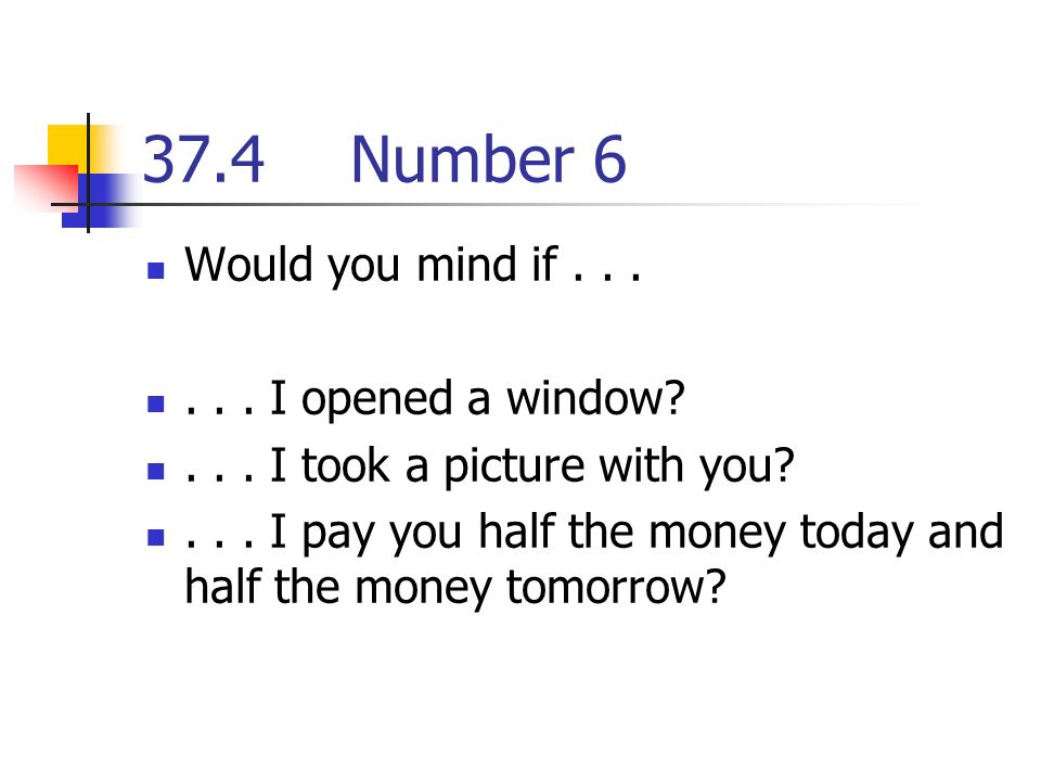 37.4Number 6 Would you mind if...... I opened a window ...