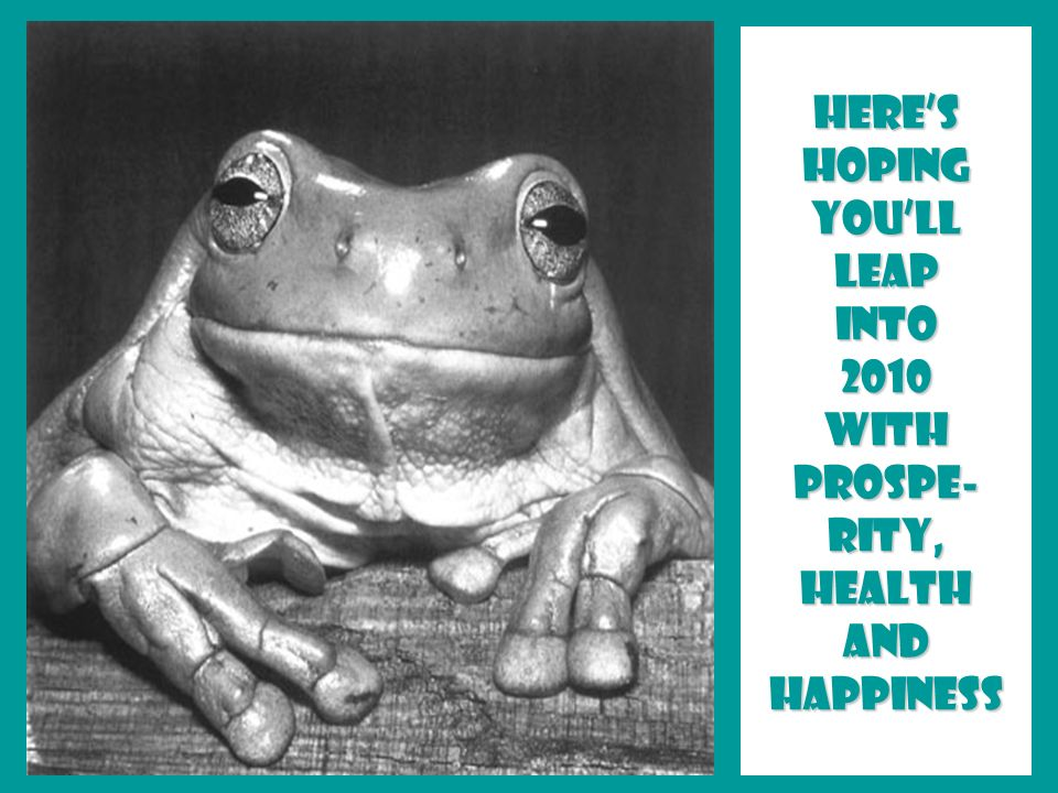 Heres hoping youll leap into 2010 with prospe- rity, health and happiness