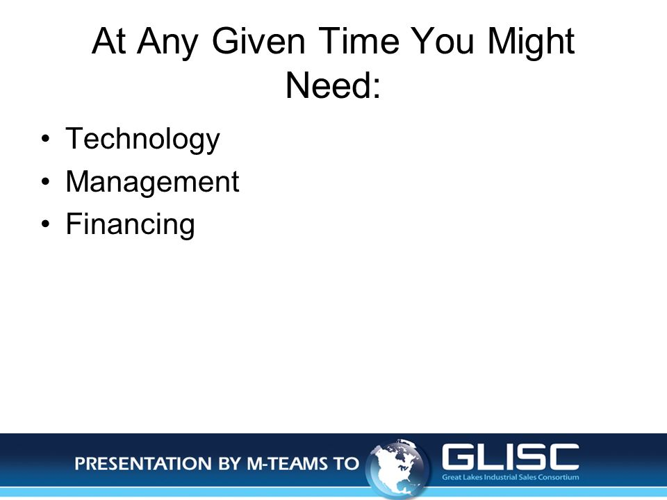 Jan-14Presentation by M-TEAMS to GLISC At Any Given Time You Might Need: Technology Management Financing
