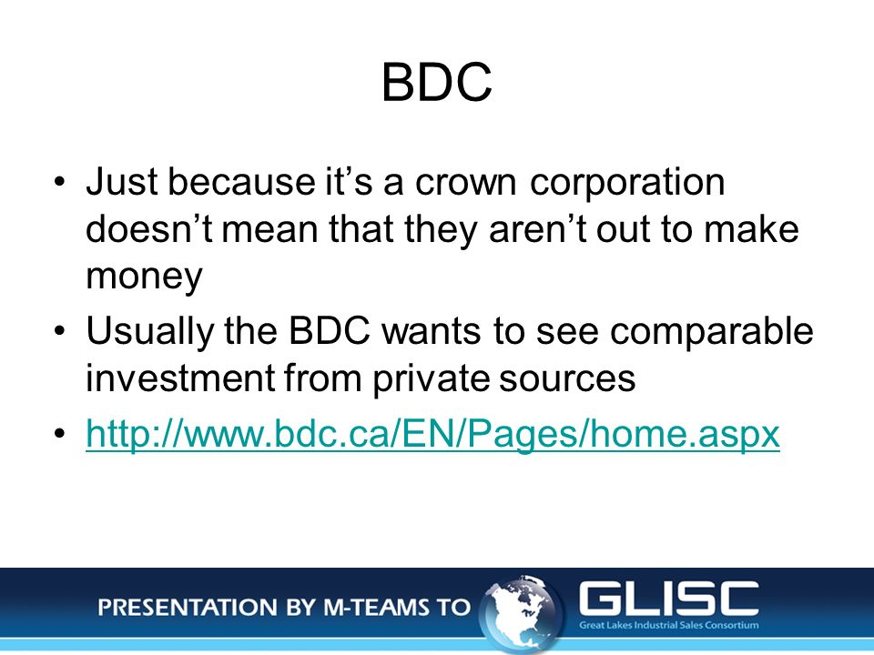 Jan-14Presentation by M-TEAMS to GLISC BDC Just because its a crown corporation doesnt mean that they arent out to make money Usually the BDC wants to