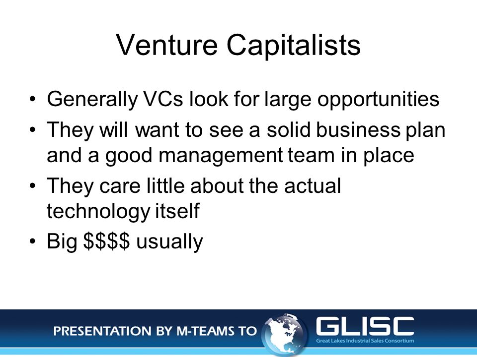 Jan-14Presentation by M-TEAMS to GLISC Venture Capitalists Generally VCs look for large opportunities They will want to see a solid business plan and