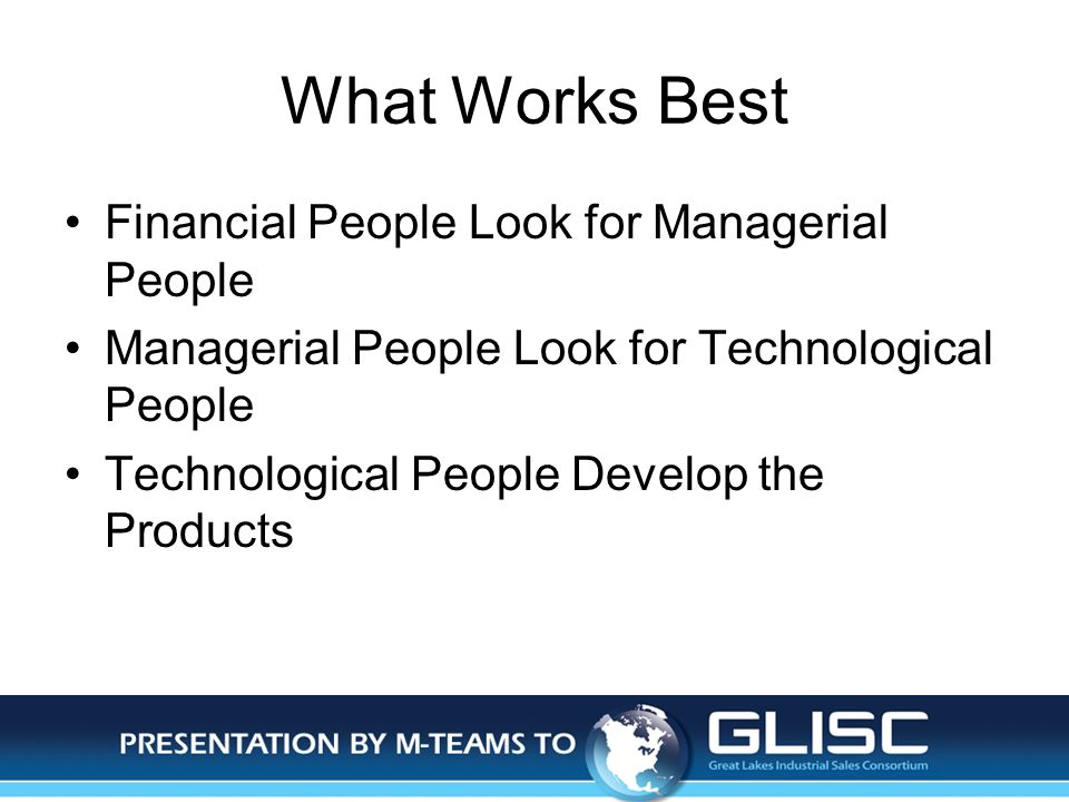 Jan-14Presentation by M-TEAMS to GLISC What Works Best Financial People Look for Managerial People Managerial People Look for Technological People Tec