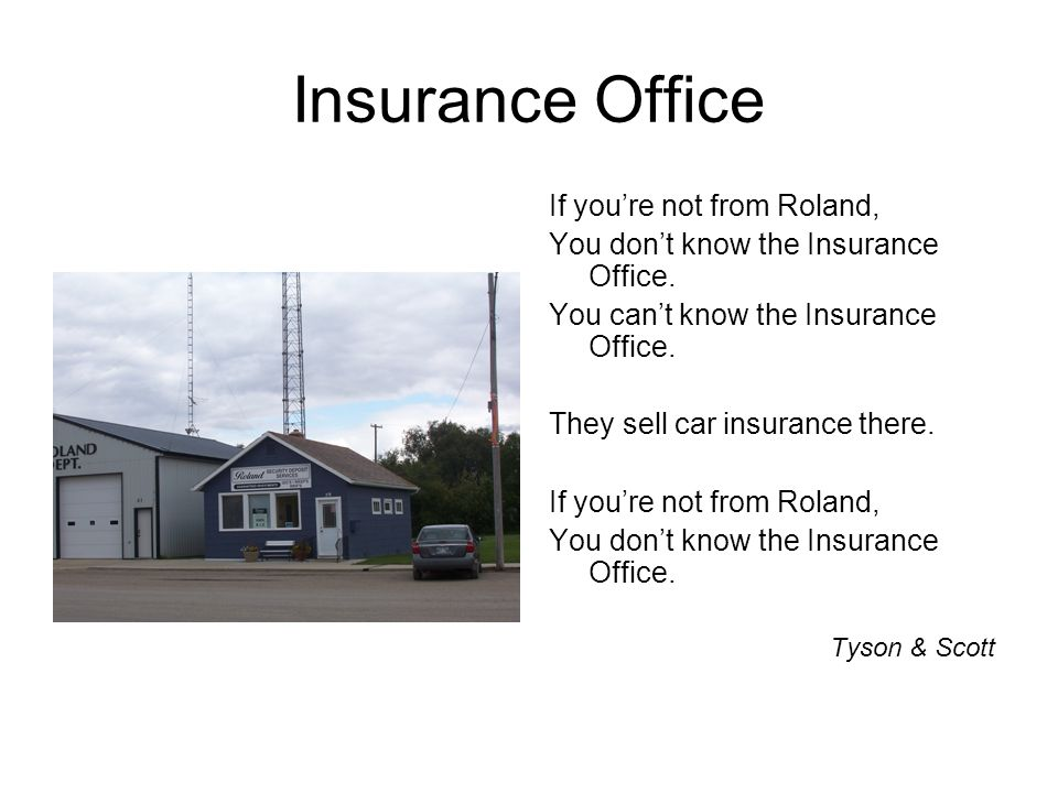 Insurance Office If youre not from Roland, You dont know the Insurance Office.