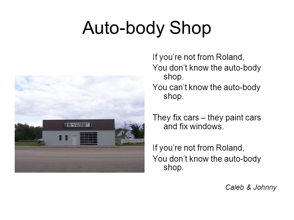 Auto-body Shop If youre not from Roland, You dont know the auto-body shop.