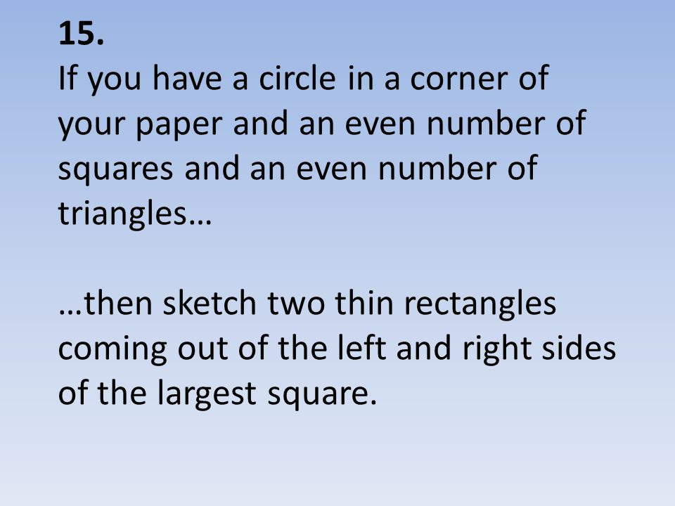 15. If you have a circle in a corner of your paper and an even number of squares and an even number of triangles… …then sketch two thin rectangles com