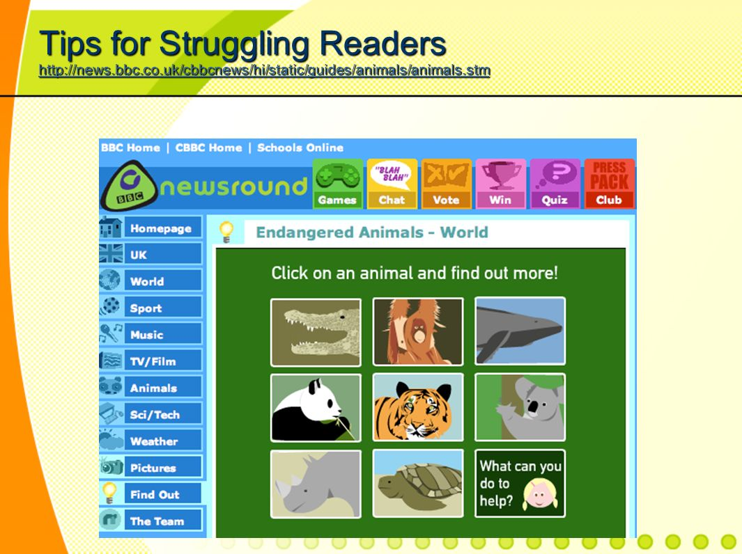 Tips for Struggling Readers http://news.bbc.co.uk/cbbcnews/hi/static/guides/animals/animals.stm http://news.bbc.co.uk/cbbcnews/hi/static/guides/animals/animals.stm