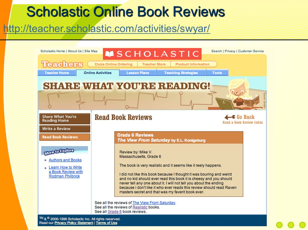 Scholastic Online Book Reviews http://teacher.scholastic.com/activities/swyar/