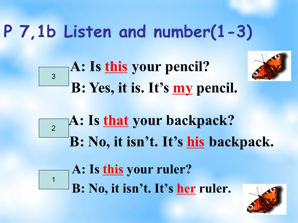 P 7, 1a Read the words 1.pencil 2.pen 3.book 4.eraser 5.ruler 6.pencil case 7.backpack 8.pencil sharpener 9.dictionary