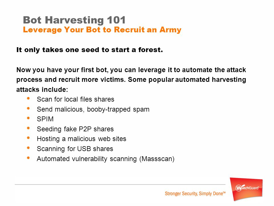 Bot Harvesting 101 Leverage Your Bot to Recruit an Army It only takes one seed to start a forest. Now you have your first bot, you can leverage it to