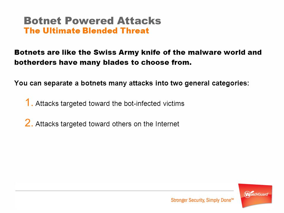 Botnet Powered Attacks The Ultimate Blended Threat Botnets are like the Swiss Army knife of the malware world and botherders have many blades to choos