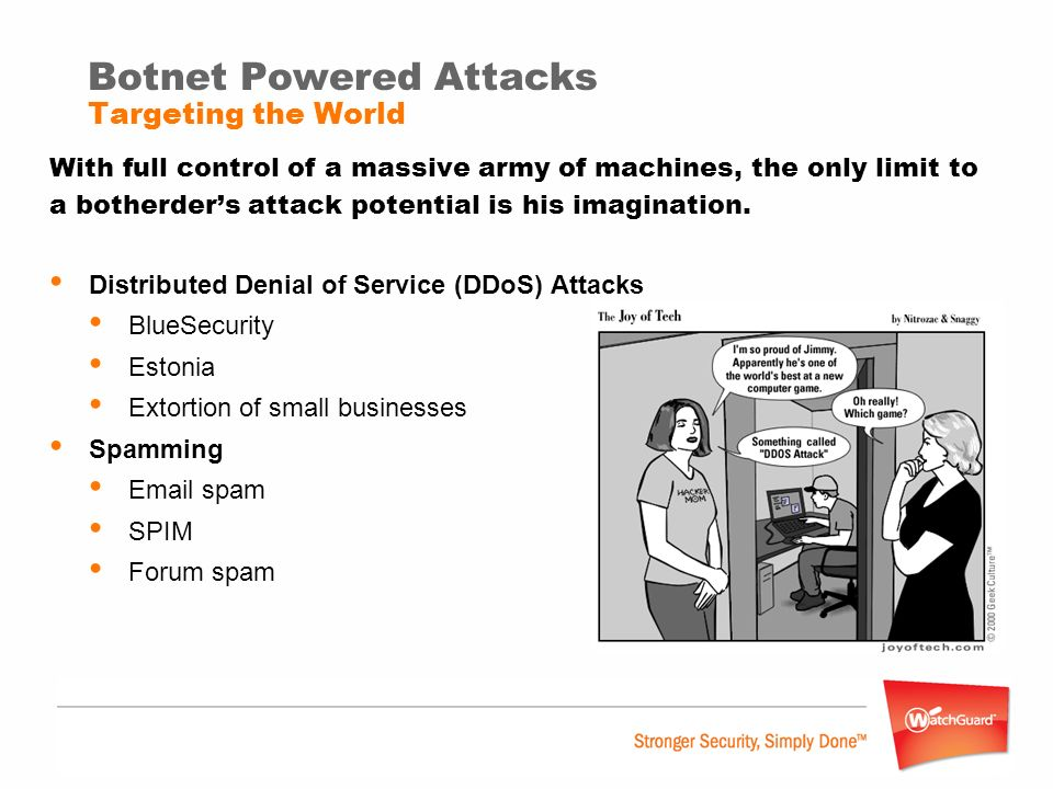 Botnet Powered Attacks Targeting the World With full control of a massive army of machines, the only limit to a botherders attack potential is his ima