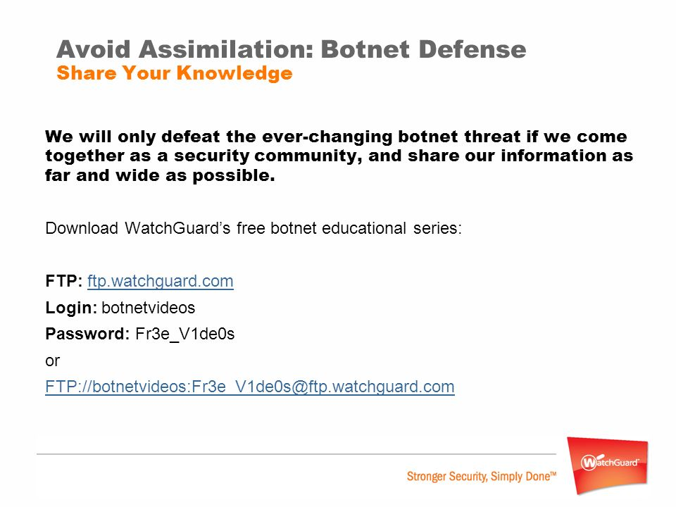 Avoid Assimilation: Botnet Defense Share Your Knowledge We will only defeat the ever-changing botnet threat if we come together as a security communit