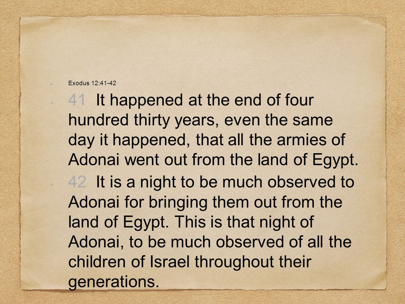 Exodus 12:41-42 41 It happened at the end of four hundred thirty years, even the same day it happened, that all the armies of Adonai went out from the