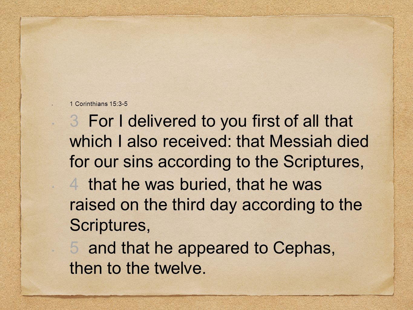 1 Corinthians 15:3-5 3 For I delivered to you first of all that which I also received: that Messiah died for our sins according to the Scriptures, 4 t