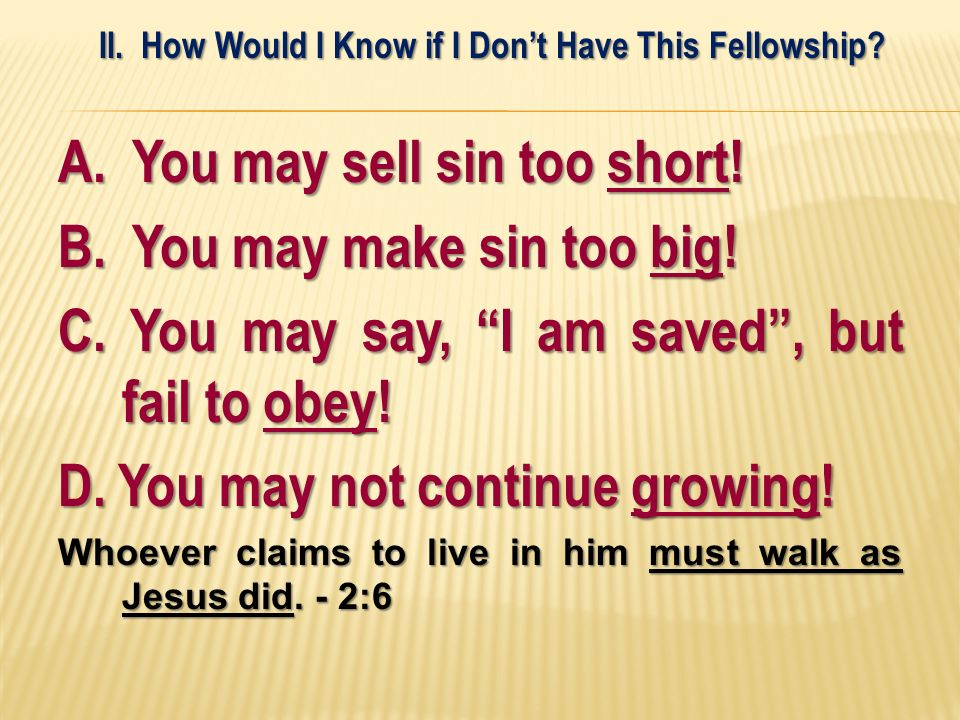 A. You may sell sin too short! B. You may make sin too big! C. You may say, I am saved, but fail to obey! D. You may not continue growing! Whoever cla
